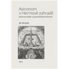 Astronom v Hermově zahradě   Johannes Kepler a paracelsiánská alchymie