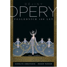 Carolyn Abbateová, Roger Parker: Dějiny opery. Posledních 400 let