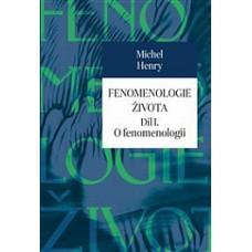 FENOMENOLOGIE ŽIVOTA I.: O FENOMENOLOGII  Michel Henry