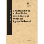 Univerzalismus v pluralitním světě   Vlastimil Hála (ed.)
