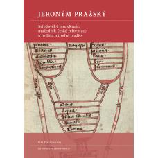 Jeroným Pražský. Středověký intelektuál, mučedník české reformace a hrdina národní tradice