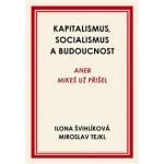Kapitalismus, socialismus a budoucnost: aneb Mikeš už přišel  I. Švihlíková, M. Tejkl