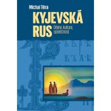 KYJEVSKÁ RUS. DĚJINY – KULTURA – SPOLEČNOST  Michal Téra