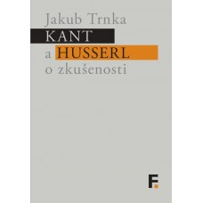 Kant a Husserl o zkušenosti.  Jakub Trnka