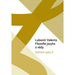 Lubomír Valenta: Filozofie jazyka a vědy (Sebrané spisy II)