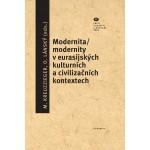 Modernita/modernity v euroasijských kulturních a civilizačních textech