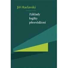 ZÁKLADY LOGIKY PŘESVĚDČENÍ Jiří Raclavský