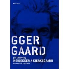 Heidegger a Kierkegaard  Na cestě k myšlení  Jiří Olšovský