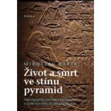Miroslav Bárta: Život a smrt ve stínu pyramid